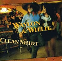 If I Can Find A Clean Shirt by Waylon & Willie (2000-05-03)