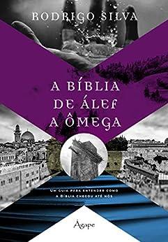 A BÍBLIA DE ÁLEF A ÔMEGA por [Rodrigo Silva]