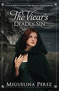 The Vicar's Deadly Sin (A Lady Jane Bartholomew & Miss Margaret Renard Mystery Book 1) by [Miguelina Perez]