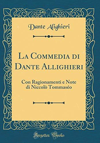 La Commedia di Dante Allighieri: Con Ragionamenti e Note di Niccolò Tommaséo (Classic Reprint) by Dante Alighieri