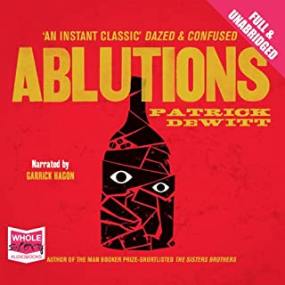 Ablutions                   By:                                                                                                                                 Patrick deWitt                               Narrated by:                                                                                                                                 Garrick Hagon                      Length: 5 hrs and 34 mins     39 ratings     Overall 4.1