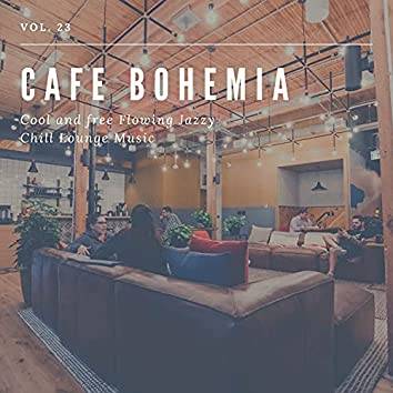 Cafe Bohemia - Cool And Free Flowing Jazzy Chill Lounge Music, Vol. 23