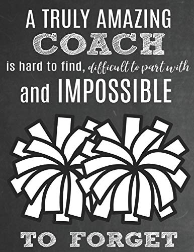 A Truly Amazing Coach Is Hard To Find Difficult To Part With And Impossible To Forget Thank You Appreciation Gift For Cheerleading Coaches Notebook