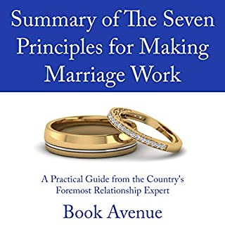 Summary of The Seven Principles for Making Marriage Work     A Practical Guide from the Country's Foremost Relationship Expert              By:                                                                                                                                 Book Avenue                               Narrated by:                                                                                                                                 Leanne Thompson                      Length: 1 hr and 14 mins     20 ratings     Overall 4.8