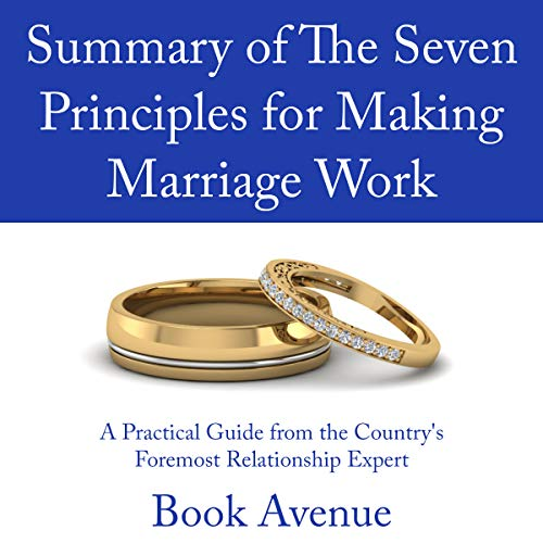 Summary of The Seven Principles for Making Marriage Work     A Practical Guide from the Country's Foremost Relationship Expert              By:                                                                                                                                 Book Avenue                               Narrated by:                                                                                                                                 Leanne Thompson                      Length: 1 hr and 14 mins     7 ratings     Overall 4.9