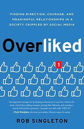 Compare Textbook Prices for Overliked: Finding Direction, Courage, and Meaningful Relationships in a Society Crippled by Social Media  ISBN 9781626347595 by Rob Singleton,Lysa Terkeurst (forward)