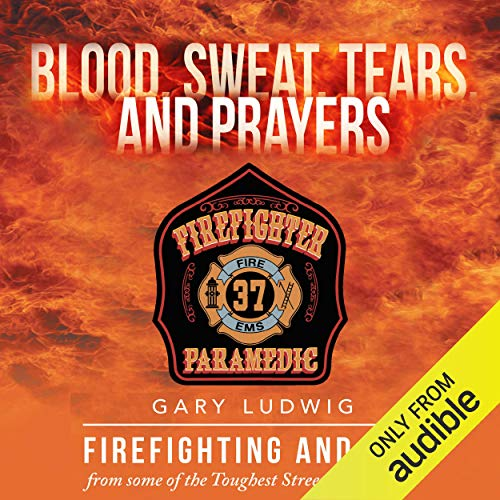 Blood, Sweat, Tears and Prayers Audiobook By Gary Ludwig cover art
