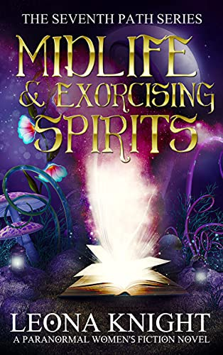 Midlife and Exorcising Spirits: A Paranormal Women's Fiction Novel (The Seventh Path Book 2)