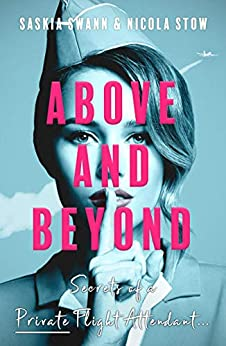 Above and Beyond: Secrets of a Private Flight Attendant by [Saskia Swann, Nicola  Stow]