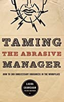Taming The Abrasive Manager: How To End Unnecessary Roughness In The Workplace (The Jossey-Bass Management Series) by Laura Crawshaw(2007-09-28)
