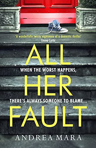 All Her Fault: The breathlessly twisty thriller that everyone is talking about this summer by [Andrea Mara]