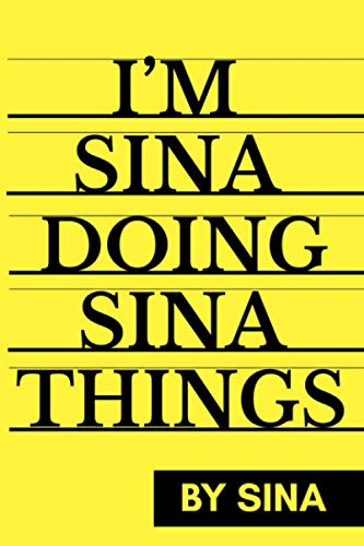 I'M Sina Doing Sina Things: Notebook Gift, Sina name Gifts, Sina name, Personalized Journal Gift for Sina, Gift Idea for Sina, 120 Pages