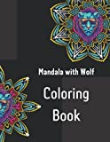 Mandala with Wolf Coloring Book: Advanced Animal Coloring Pages for Teenagers Animals, Dogs And Wolves ,Practice for Stress Relief & Relaxation