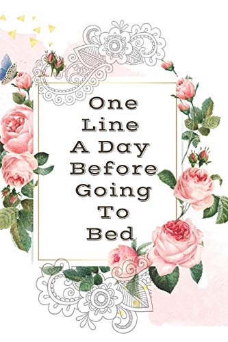One Line A Day Before Going To Bed Notebook Journal: A Daily Gratitude Notebook Journal That Helps You Feel The Best Day Of Your Life Customized Planner Notebook Gifts