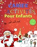 Cahier D'Activités Noël Pour Enfants 4-10 Ans: Un livre D'Activité Plein de Plaisir et de Créativité, Labyrinths, Rechercher et Trouver, SUDOKU, ... avec des Activités et des Jeux, + BONUS!!!