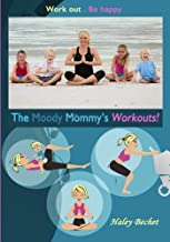 The Moody Mommy's Workouts: Work out. Be Happy!