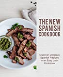 The New Spanish Cookbook: Discover Delicious Spanish Recipes in an Easy Latin Cookbook (2nd Edition) (English Edition)