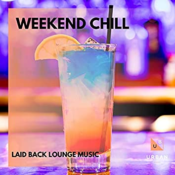 Weekend Chill - Laid Back Lounge Music