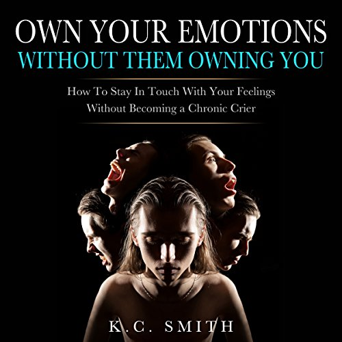 Own Your Emotions Without Them Owning You audiobook cover art