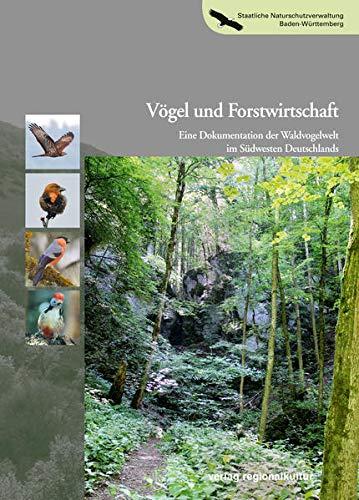 Vögel und Forstwirtschaft: Eine Dokumentation der Waldvogelwelt im Südwesten Deutschlands (Naturschutz-Spectrum. Themen)