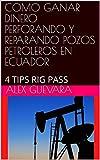 COMO GANAR DINERO PERFORANDO Y REPARANDO POZOS PETROLEROS EN ECUADOR: 4 TIPS RIG PASS