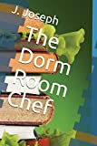 The Dorm Room Chef (Move Over Grandma It's My Kitchen Now)