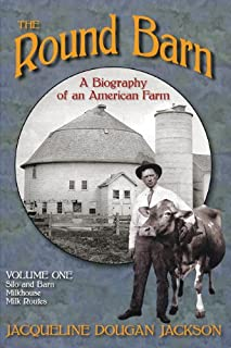 The Round Barn, A Biography of an American Farm, Volume 1: Silo and Barn, Milkhouse, Milk Routes
