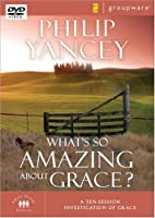What's So Amazing About Grace: A Ten Session Investigation of Grace by Philip Yancey(2005-01-10)