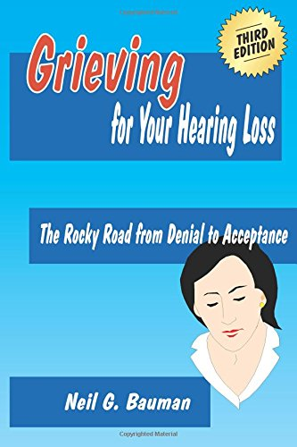 Grieving for Your Hearing Loss (3rd Edition): The Rocky Road from Denial to Acceptance