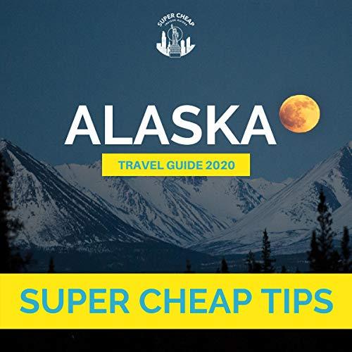 Super Cheap Alaska Travel Guide 2020 cover art