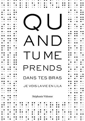Quand tu me prends dans tes bras, je vois la vie en Lila. (Ma vie en Lila t. 1) (French Edition)