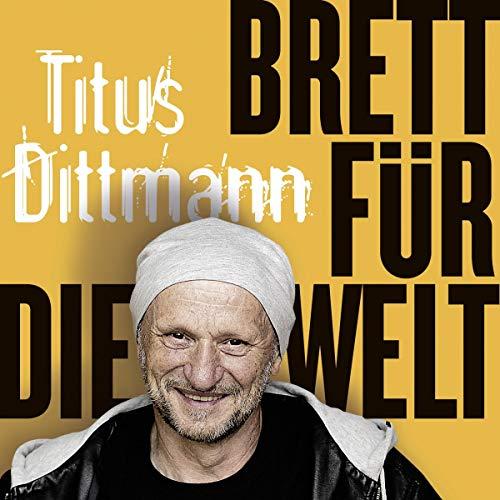 Brett für die Welt: Die Autobiografie von Titus Dittmann