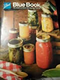 BALL THE BLUE BOOK : THE GUIDE TO HOME CANNING AND FREEZING COOKBOOK 1985 31TH EDITION
