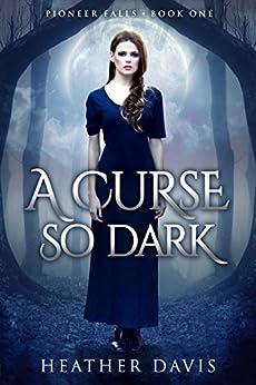 A Curse So Dark (Pioneer Falls Book 1) by [Heather Davis]