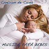 Musica para Bebes: Musica Suave, Canción de Cuna, Musica para Dormir Bebes, Dulces Sueños para tu Bebes