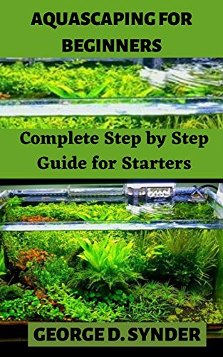 AQUASCAPING FOR BEGINNERS: Complete Step by Step Guide for Starters (English Edition)