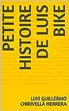 PETITE HISTOIRE DE LUIS BIKE (French Edition)