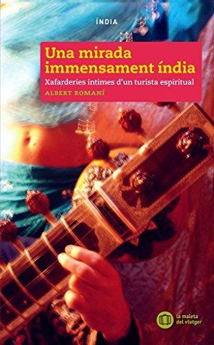 Una mirada immensament índia: Xafarderies íntimes d'un turista espiritual (La maleta del viatger)