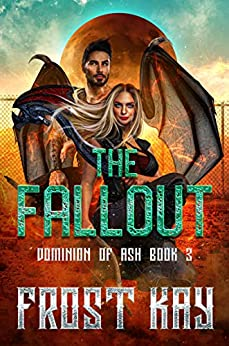 The Fallout (Dominion of Ash Book 3) by [Frost Kay]