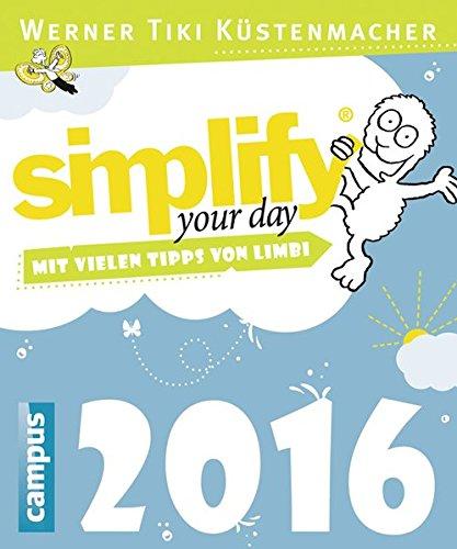 Simplify your day 2016: Einfacher und glücklicher leben Mit vielen Tipps von Limbi