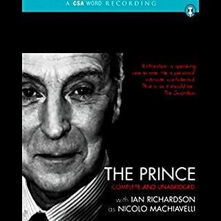 The Prince                   By:                                                                                                                                 Nicolo Machiavelli                               Narrated by:                                                                                                                                 Ian Richardson                      Length: 3 hrs and 9 mins     390 ratings     Overall 4.1