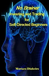 No Brainer Investing and Trading for Self-Directed Beginners