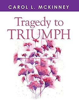 Tragedy to Triumph by [Carol L. McKinney]