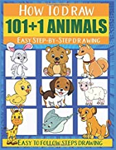 How to Draw 101+1 Animals : Easy Step-by-Step Drawing: Step-by-Step Lessons, step-by-step drawings, step-by-step guide, easy-to-follow steps, photo-realistic artwork (How to Draw 101 Animals)