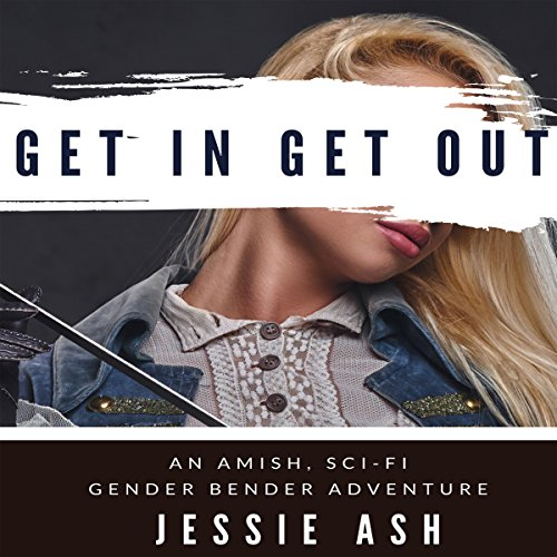 Get In Get Out: An Amish, Sci-fi, Gender Bender Adventure audiobook cover art