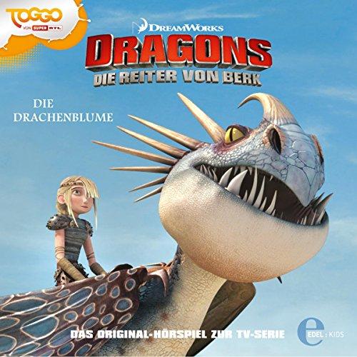 Die Drachenblume. Das Original-Hörspiel zur TV-Serie: Die Reiter von Berk. Dragons 6