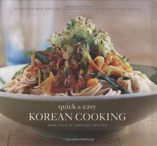 Quick and Easy Korean Cooking: More Than 70 Everyday Recipes (Gourmet Cook...