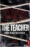 Heute wirst du sterben - The Teacher: Thriller (DS Imogen Grey 1)