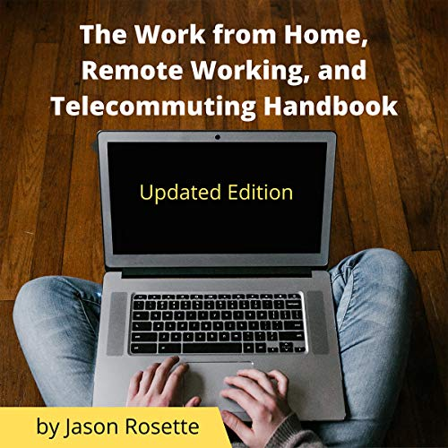 The Work from Home, Remote Working, and Telecommuting Handbook: Updated Edition Audiobook By Jason Rosette cover art