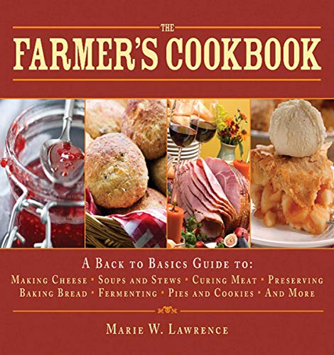 The Farmer's Cookbook: A Back to Basics Guide to Making Cheese, Curing Meat, Preserving Produce, Baking Bread, Fermenting, and More (Handbook Series) by [Marie W. Lawrence]